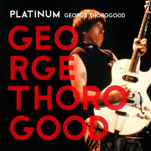 George Thorogood - Platinum George Thorogood / FLAC / 2008